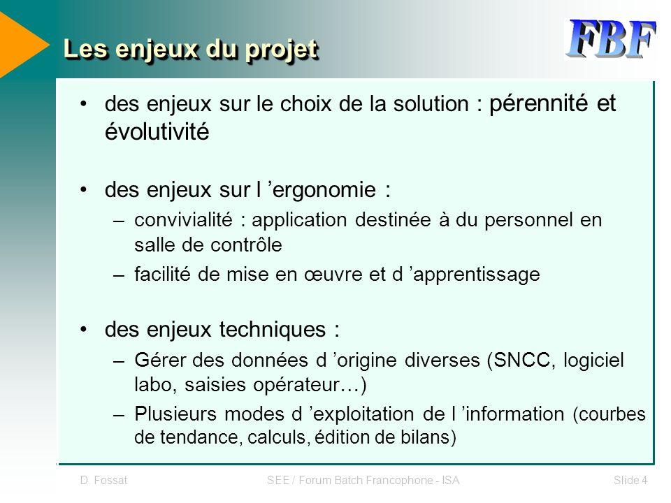D. FossatSEE / Forum Batch Francophone - ISASlide 4 Les enjeux du projet des enjeux sur le choix de la solution : pérennité et évolutivité des enjeux