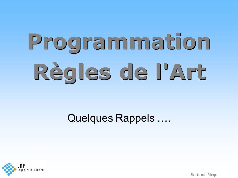Bertrand Ricque Programmation Règles de l'Art Quelques Rappels ….