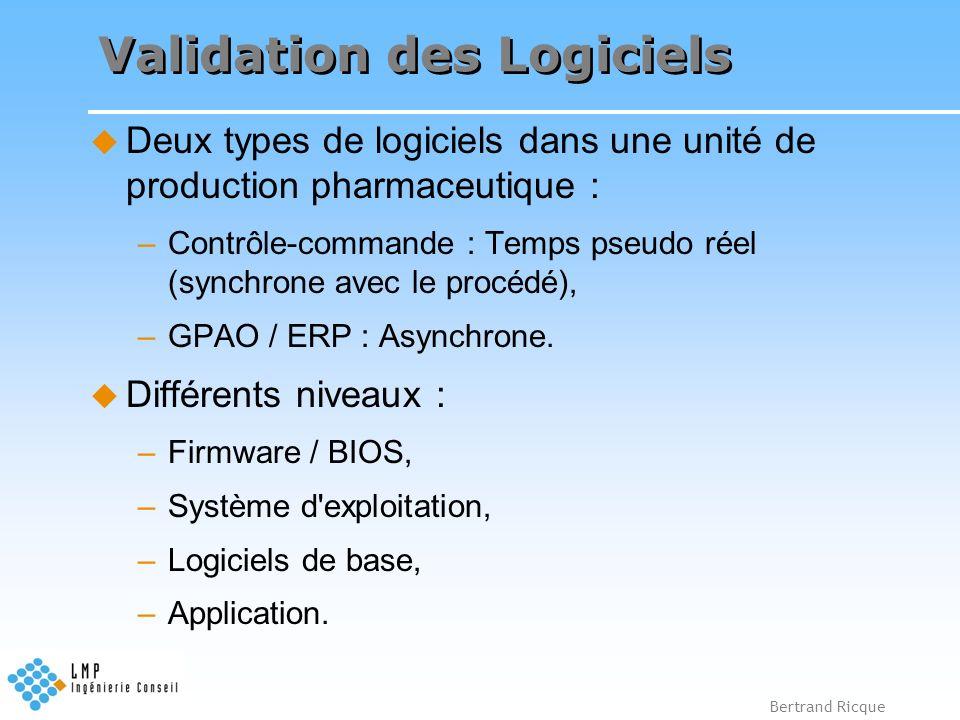 Bertrand Ricque Validation des Logiciels Deux types de logiciels dans une unité de production pharmaceutique : –Contrôle-commande : Temps pseudo réel
