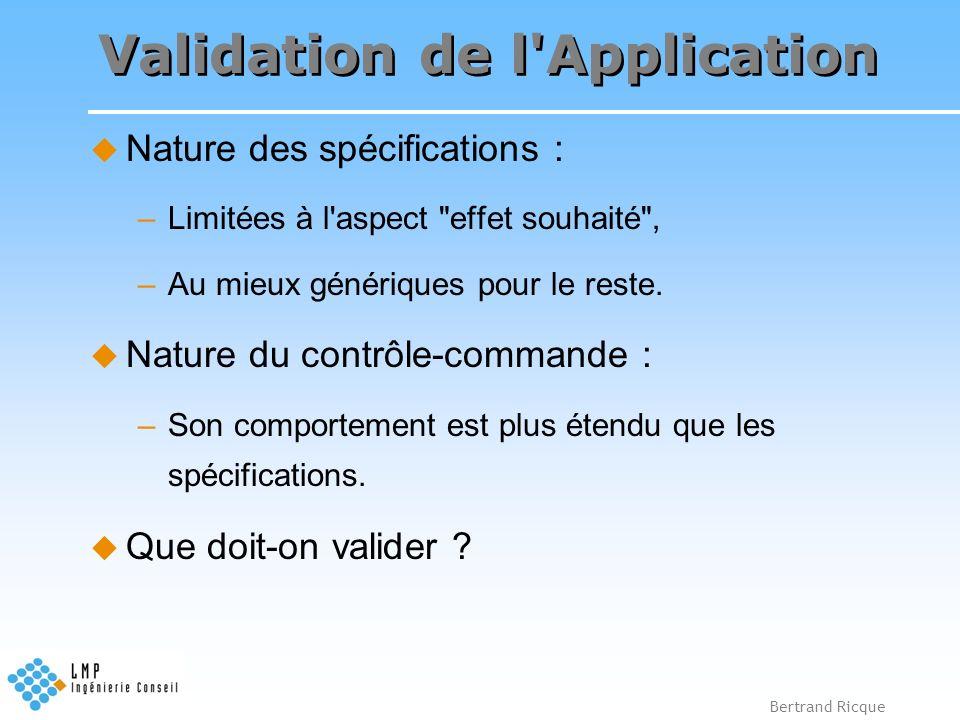 Bertrand Ricque Validation de l'Application Nature des spécifications : –Limitées à l'aspect
