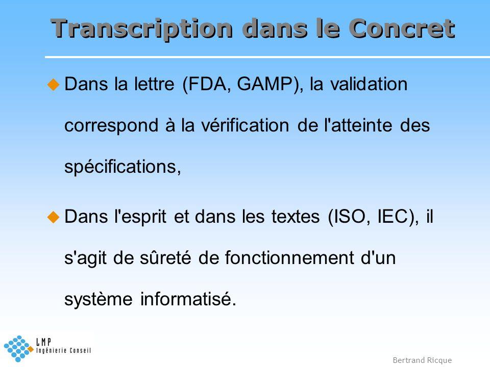 Bertrand Ricque Transcription dans le Concret Dans la lettre (FDA, GAMP), la validation correspond à la vérification de l'atteinte des spécifications,