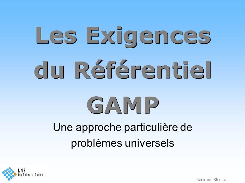 Bertrand Ricque Les Exigences du Référentiel GAMP Une approche particulière de problèmes universels
