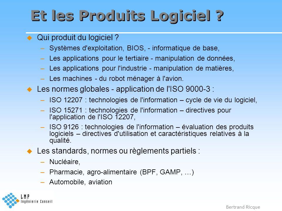 Bertrand Ricque Et les Produits Logiciel ? Qui produit du logiciel ? –Systèmes d'exploitation, BIOS, - informatique de base, –Les applications pour le