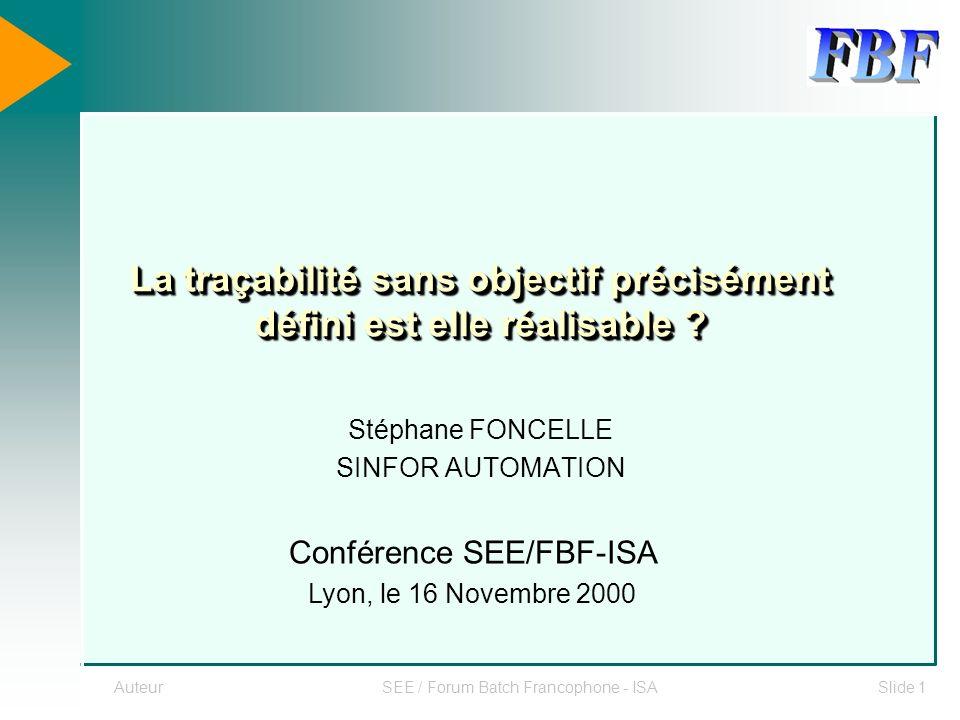 AuteurSEE / Forum Batch Francophone - ISASlide 1 La traçabilité sans objectif précisément défini est elle réalisable ? Stéphane FONCELLE SINFOR AUTOMA