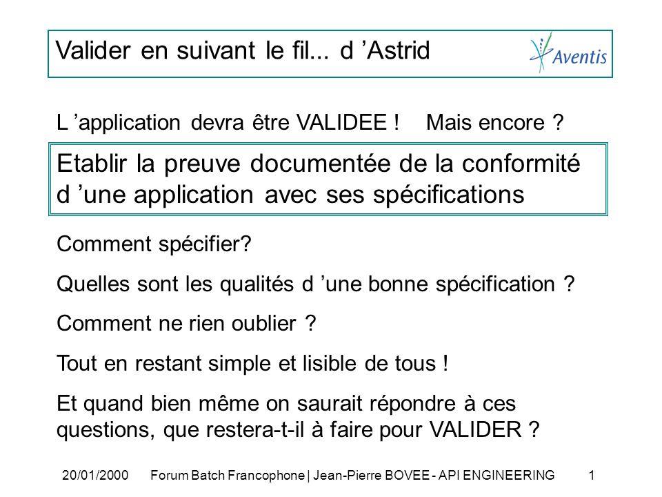 Valider en suivant le fil... d Astrid 20/01/2000Forum Batch Francophone | Jean-Pierre BOVEE - API ENGINEERING 1 L application devra être VALIDEE ! Mai