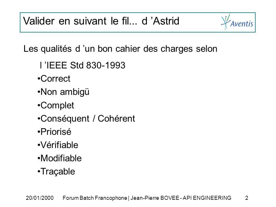 Valider en suivant le fil... d Astrid 20/01/2000Forum Batch Francophone | Jean-Pierre BOVEE - API ENGINEERING 2 Les qualités d un bon cahier des charg