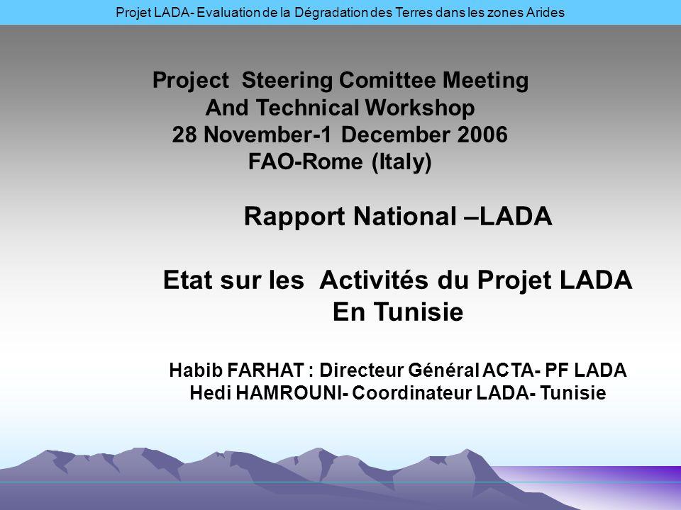 ACTIVITES DU PROJET LADA EN TUNISIE -2002 : Participation aux premières réunions débauches du projet LADA à la FAO - Mai-Juillet 2004: Proposition du Projet LADA-Tunsie à lFAO et participation au Workshop LADA-(ACSAD- Syrie)-25-27 Juillet 2004 -Juin 2006- Démarrage du Projet par la nomination du Point Focal: - (Habib FARHAT – Directeur Général ACTA et dun Coordinateur National : Hedi HAMROUNI - Organisation dun Atelier National LADA à Hammamet ( Tunisie): 14-15 Novembre 2006.