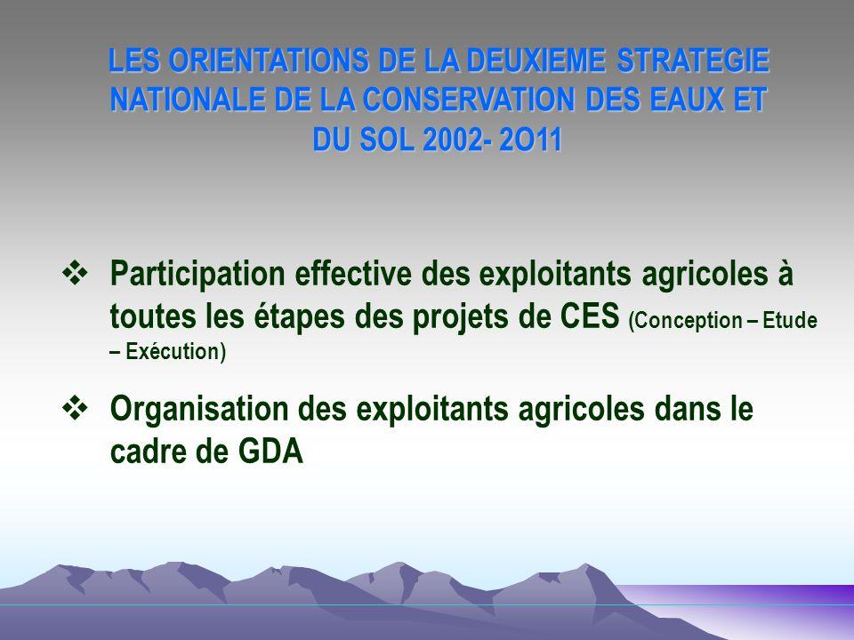 LES ORIENTATIONS DE LA DEUXIEME STRATEGIE NATIONALE DE LA CONSERVATION DES EAUX ET DU SOL 2002- 2O11 Participation effective des exploitants agricoles