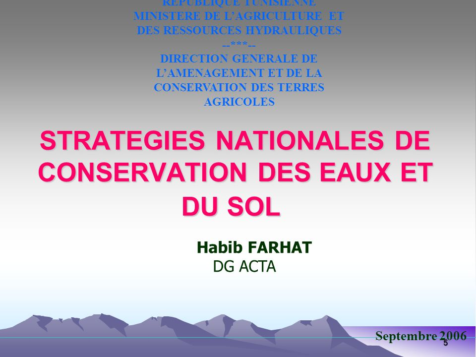 5 STRATEGIES NATIONALES DE CONSERVATION DES EAUX ET DU SOL Septembre 2006 REPUBLIQUE TUNISIENNE MINISTERE DE LAGRICULTURE ET DES RESSOURCES HYDRAULIQU