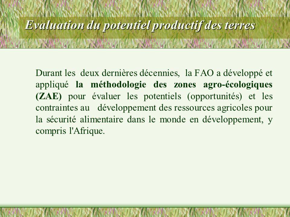 Evaluation du potentiel productif des terres Durant les deux dernières décennies, la FAO a développé et appliqué la méthodologie des zones agro-écolog