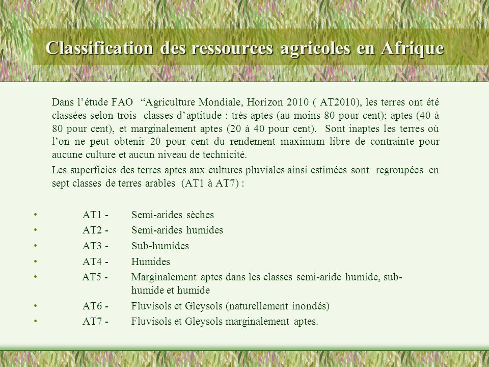 Classification des ressources agricoles en Afrique Dans létude FAO Agriculture Mondiale, Horizon 2010 ( AT2010), les terres ont été classées selon tro