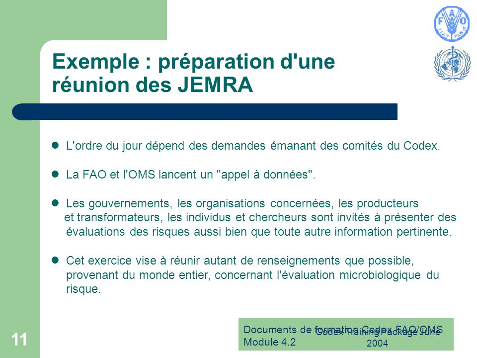 Documents de formation Codex FAO/OMS Module 4.2 Codex Training Package June 2004 11 Exemple : préparation d'une réunion des JEMRA L'ordre du jour dépe