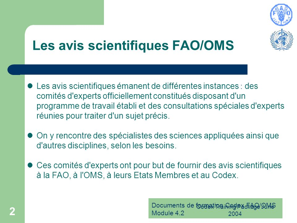 Documents de formation Codex FAO/OMS Module 4.2 Codex Training Package June 2004 2 Les avis scientifiques FAO/OMS Les avis scientifiques émanent de di