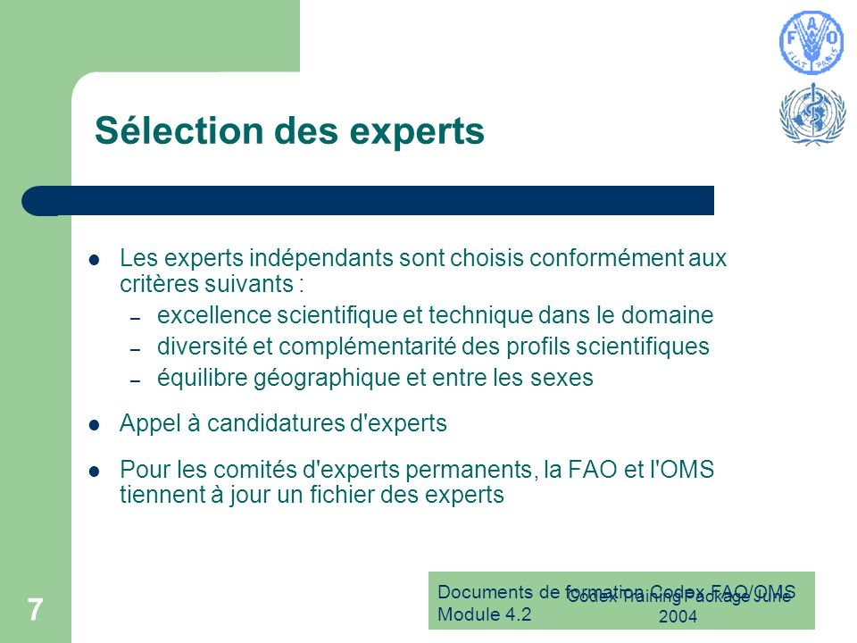 Documents de formation Codex FAO/OMS Module 4.2 Codex Training Package June 2004 7 Sélection des experts Les experts indépendants sont choisis conform