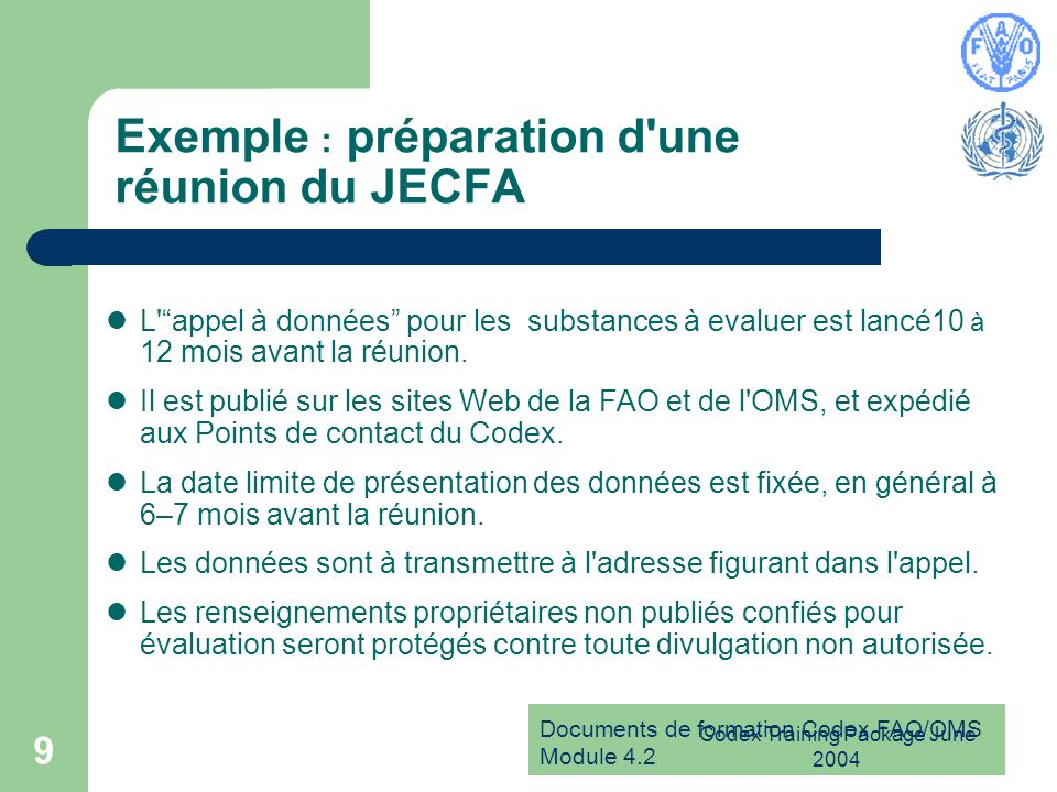 Documents de formation Codex FAO/OMS Module 4.2 Codex Training Package June 2004 9 Exemple : préparation d'une réunion du JECFA L'appel à données pour