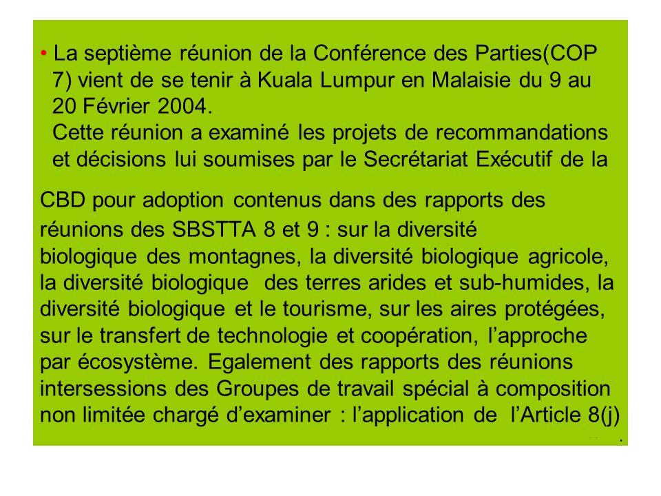 La septième réunion de la Conférence des Parties(COP 7) vient de se tenir à Kuala Lumpur en Malaisie du 9 au 20 Février 2004.