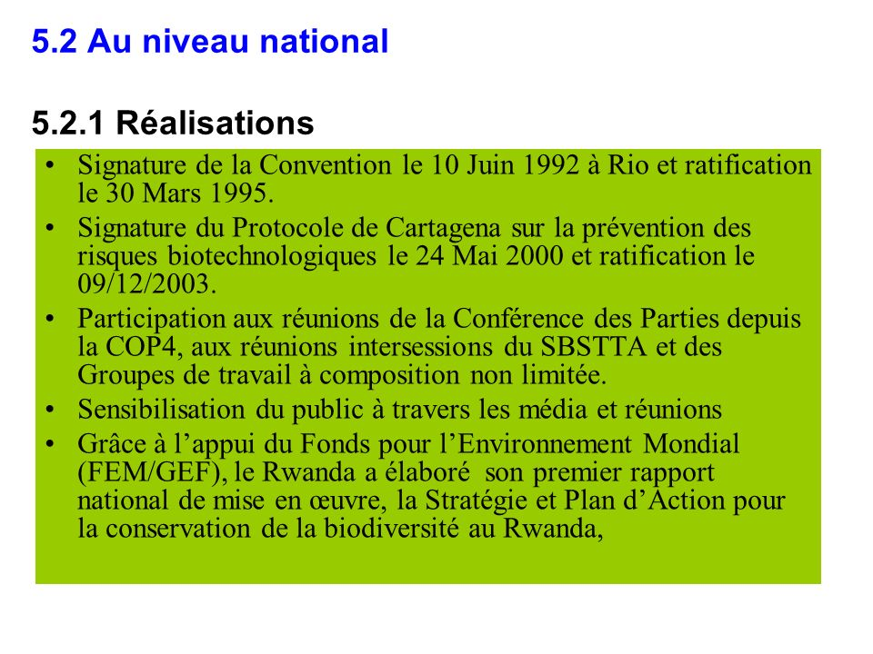 5.2 Au niveau national 5.2.1 Réalisations Signature de la Convention le 10 Juin 1992 à Rio et ratification le 30 Mars 1995. Signature du Protocole de
