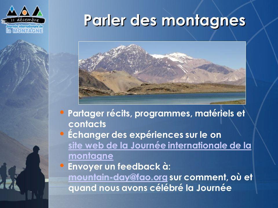 Parler des montagnes Partager récits, programmes, matériels et contacts Échanger des expériences sur le on site web de la Journée internationale de la