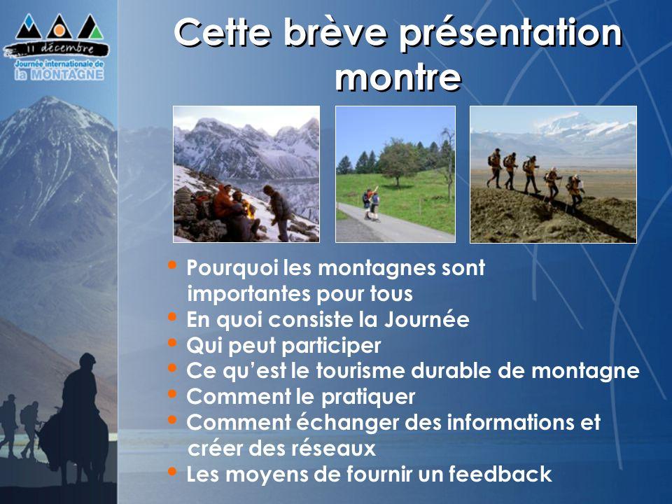 Cette brève présentation montre Pourquoi les montagnes sont importantes pour tous En quoi consiste la Journée Qui peut participer Ce quest le tourisme