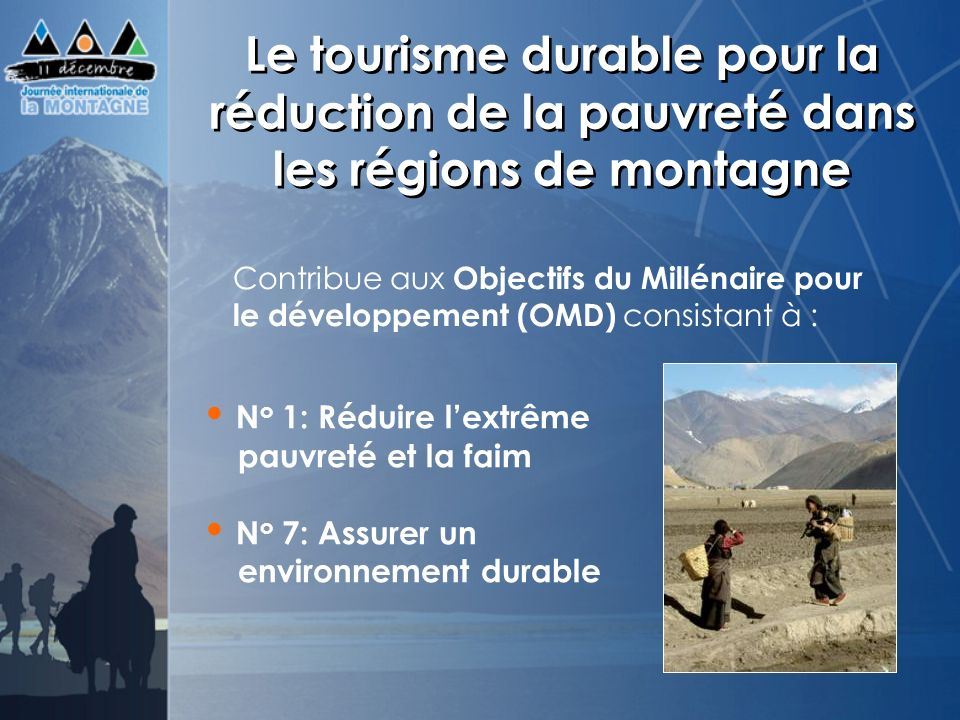 Le tourisme durable pour la réduction de la pauvreté dans les régions de montagne Contribue aux Objectifs du Millénaire pour le développement (OMD) co