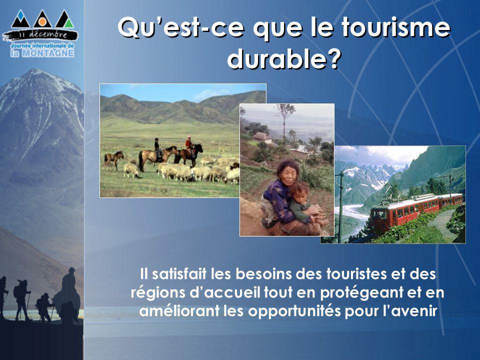 Le tourisme durable en montagne Réduit la pauvreté et la faim Améliore les revenus, lemploi et les moyens dexistence Préserve lenvironnement Encourage la croissance économique Favorise le développement des produits de la montagne Satisfait les besoins des touristes