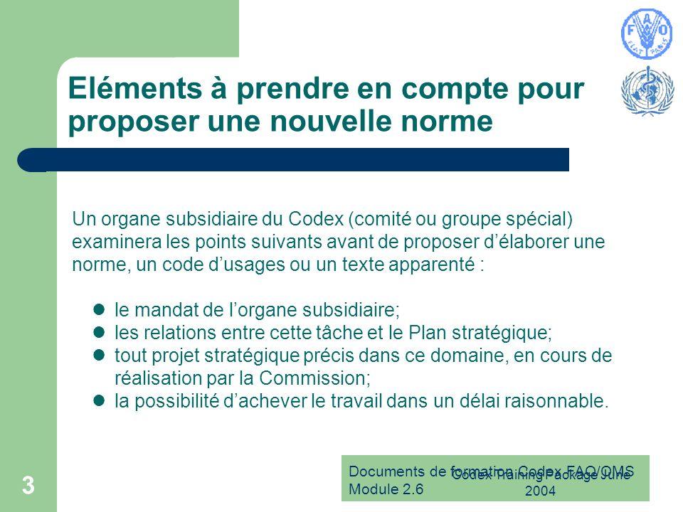 Documents de formation Codex FAO/OMS Module 2.6 Codex Training Package June 2004 3 Eléments à prendre en compte pour proposer une nouvelle norme Un or
