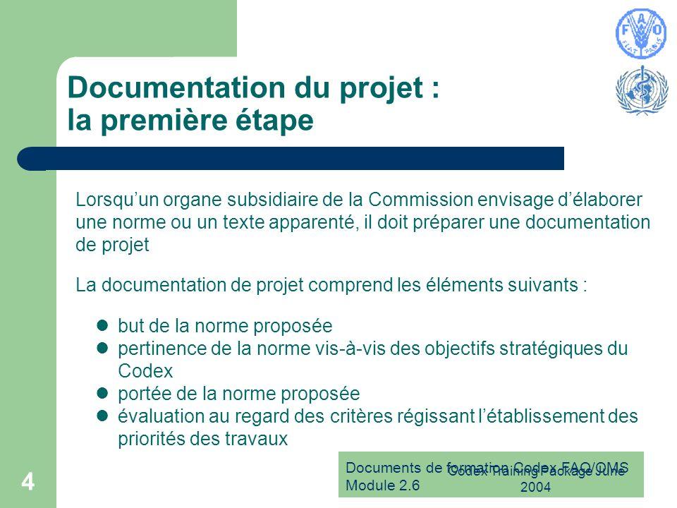 Documents de formation Codex FAO/OMS Module 2.6 Codex Training Package June 2004 4 Documentation du projet : la première étape Lorsquun organe subsidi