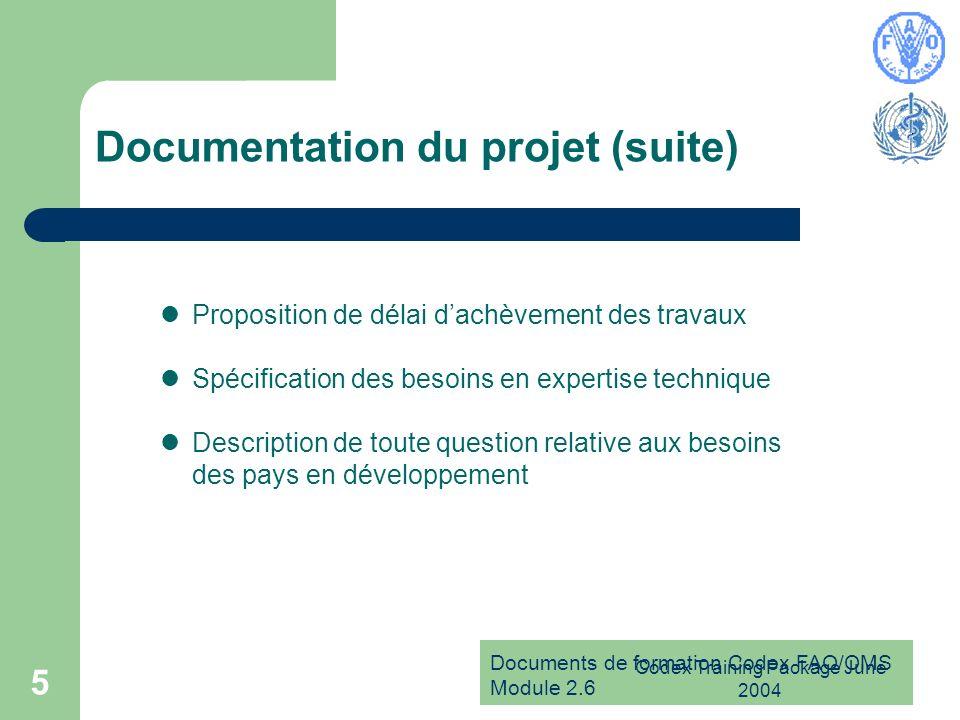 Documents de formation Codex FAO/OMS Module 2.6 Codex Training Package June 2004 5 Documentation du projet (suite) Proposition de délai dachèvement de