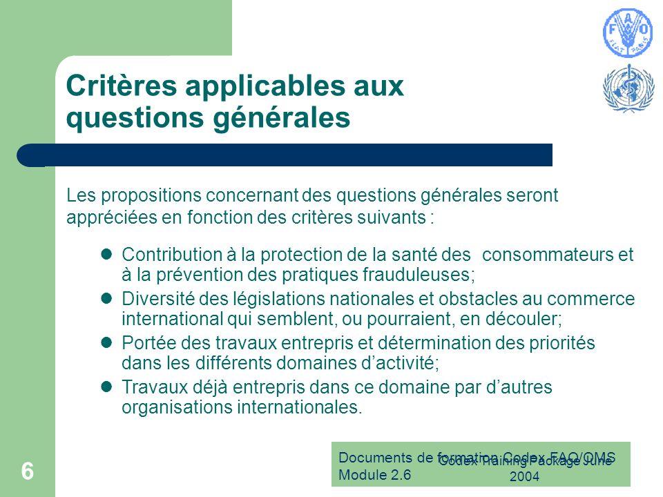 Documents de formation Codex FAO/OMS Module 2.6 Codex Training Package June 2004 6 Critères applicables aux questions générales Les propositions conce