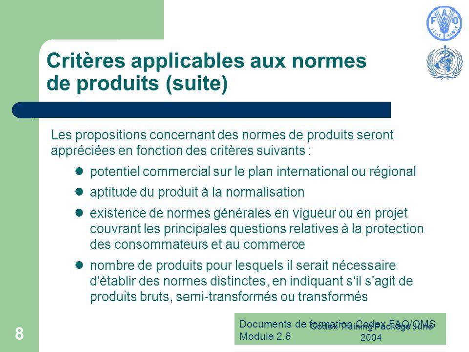 Documents de formation Codex FAO/OMS Module 2.6 Codex Training Package June 2004 8 Critères applicables aux normes de produits (suite) Les proposition