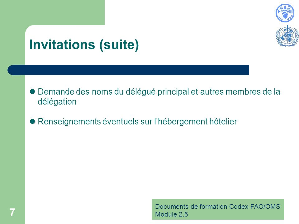 Documents de formation Codex FAO/OMS Module Invitations (suite) Demande des noms du délégué principal et autres membres de la délégation Renseignements éventuels sur lhébergement hôtelier