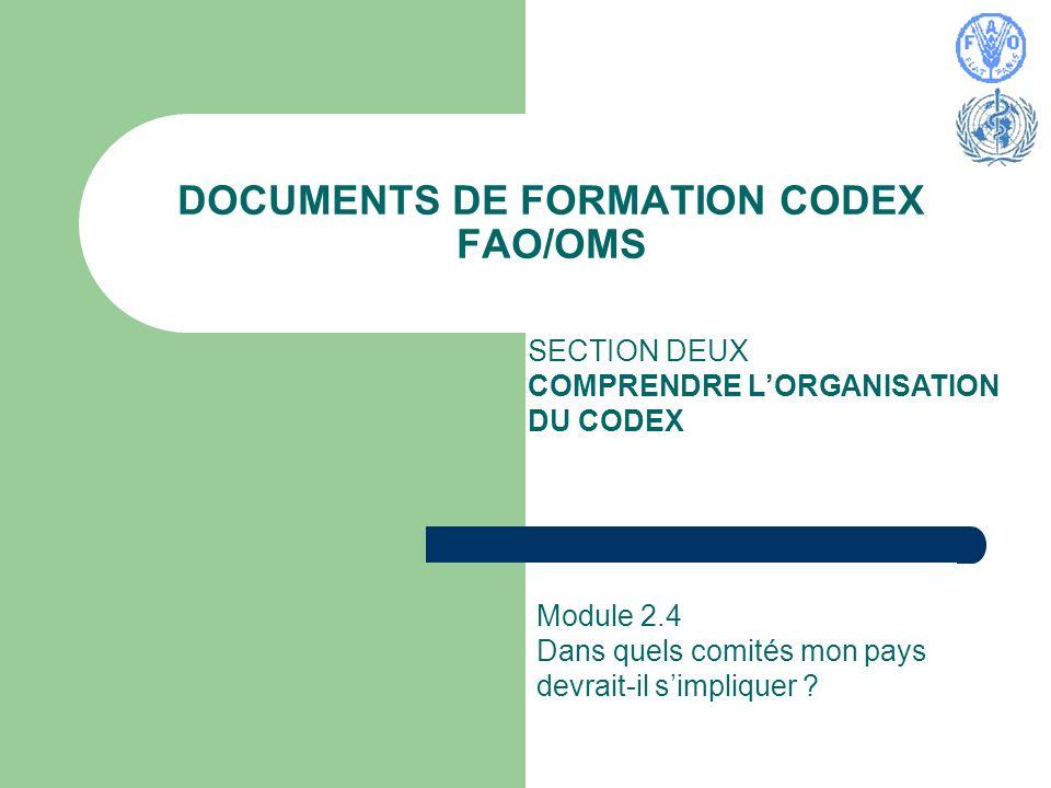 DOCUMENTS DE FORMATION CODEX FAO/OMS SECTION DEUX COMPRENDRE LORGANISATION DU CODEX Module 2.4 Dans quels comités mon pays devrait-il simpliquer ?