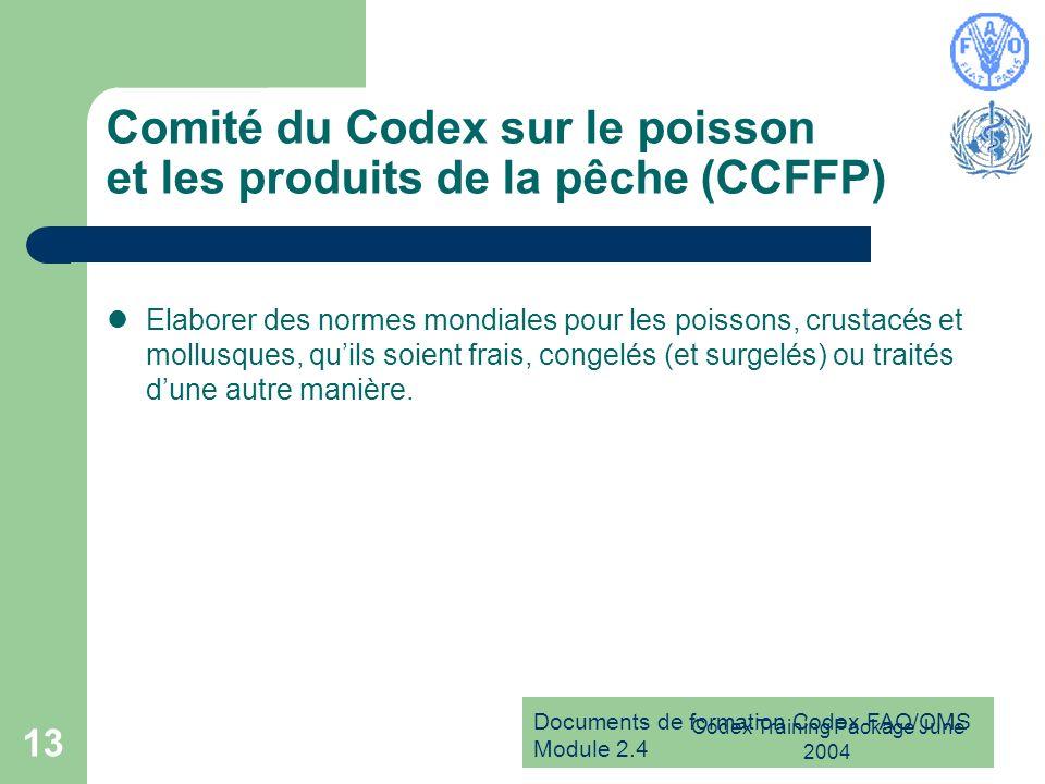 Documents de formation Codex FAO/OMS Module 2.4 Codex Training Package June 2004 13 Comité du Codex sur le poisson et les produits de la pêche (CCFFP)