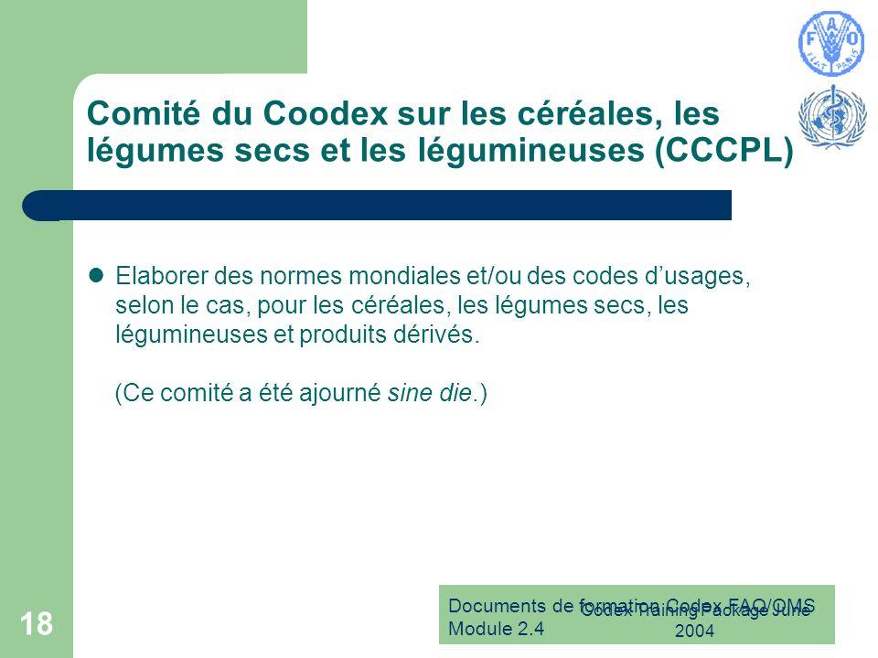 Documents de formation Codex FAO/OMS Module 2.4 Codex Training Package June 2004 18 Comité du Coodex sur les céréales, les légumes secs et les légumin