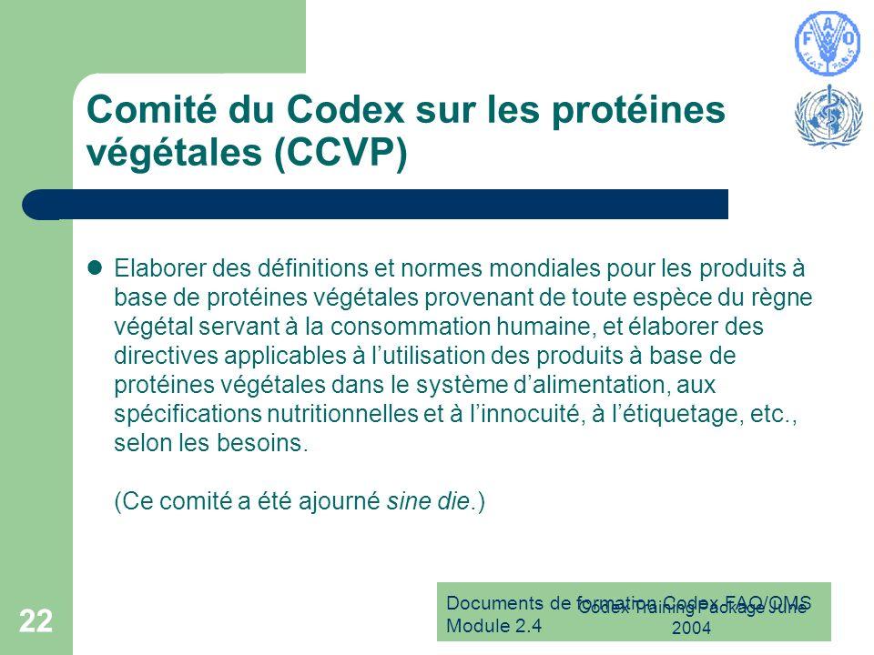 Documents de formation Codex FAO/OMS Module 2.4 Codex Training Package June 2004 22 Comité du Codex sur les protéines végétales (CCVP) Elaborer des dé