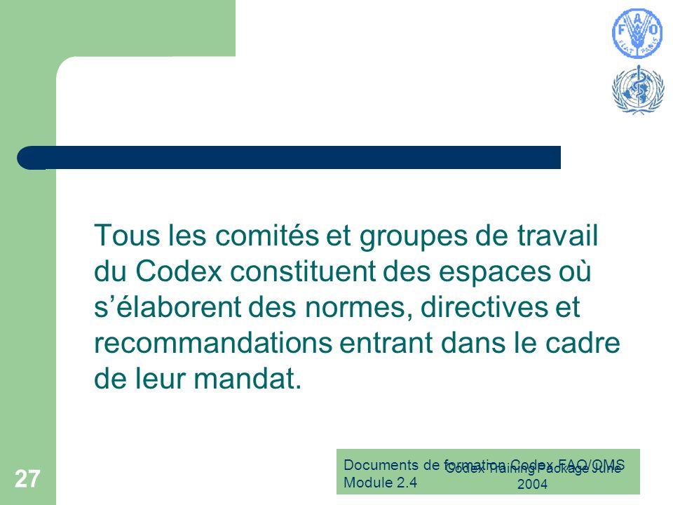 Documents de formation Codex FAO/OMS Module 2.4 Codex Training Package June 2004 27 Tous les comités et groupes de travail du Codex constituent des es