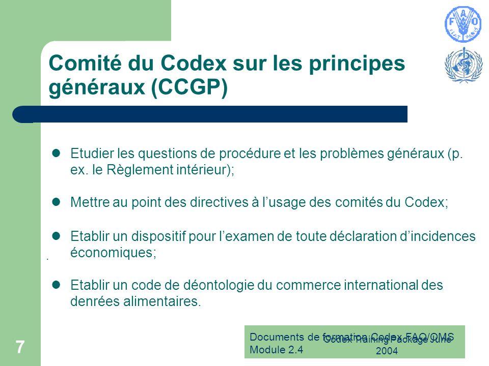 Documents de formation Codex FAO/OMS Module 2.4 Codex Training Package June 2004 7 Comité du Codex sur les principes généraux (CCGP) Etudier les quest