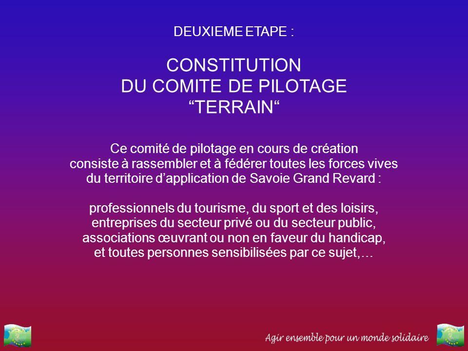 DEUXIEME ETAPE : CONSTITUTION DU COMITE DE PILOTAGE TERRAIN Ce comité de pilotage en cours de création consiste à rassembler et à fédérer toutes les f