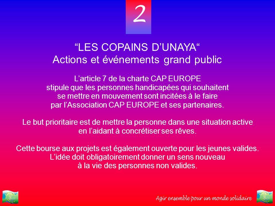 2 LES COPAINS DUNAYA Actions et événements grand public Larticle 7 de la charte CAP EUROPE stipule que les personnes handicapées qui souhaitent se met
