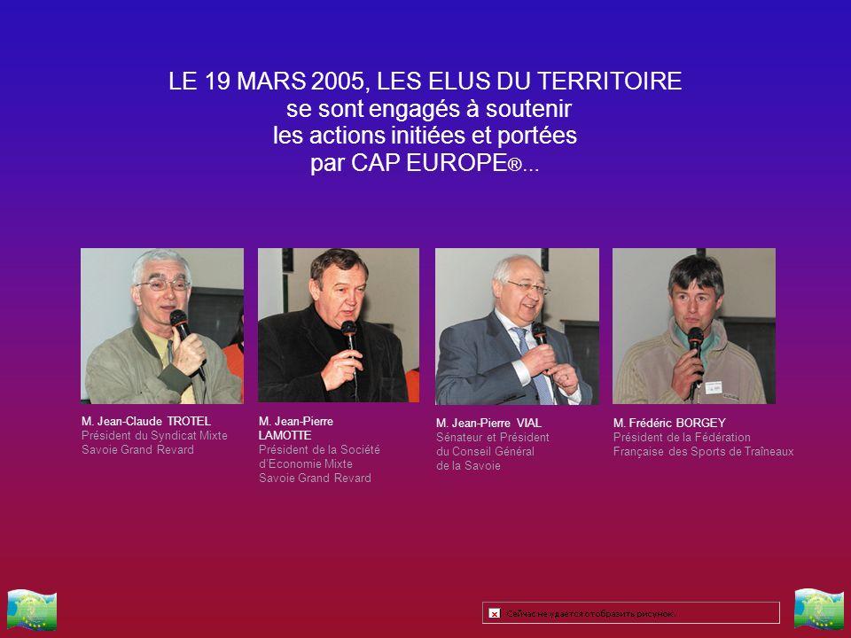 LE 19 MARS 2005, LES ELUS DU TERRITOIRE se sont engagés à soutenir les actions initiées et portées par CAP EUROPE ®… M. Jean-Pierre VIAL Sénateur et P