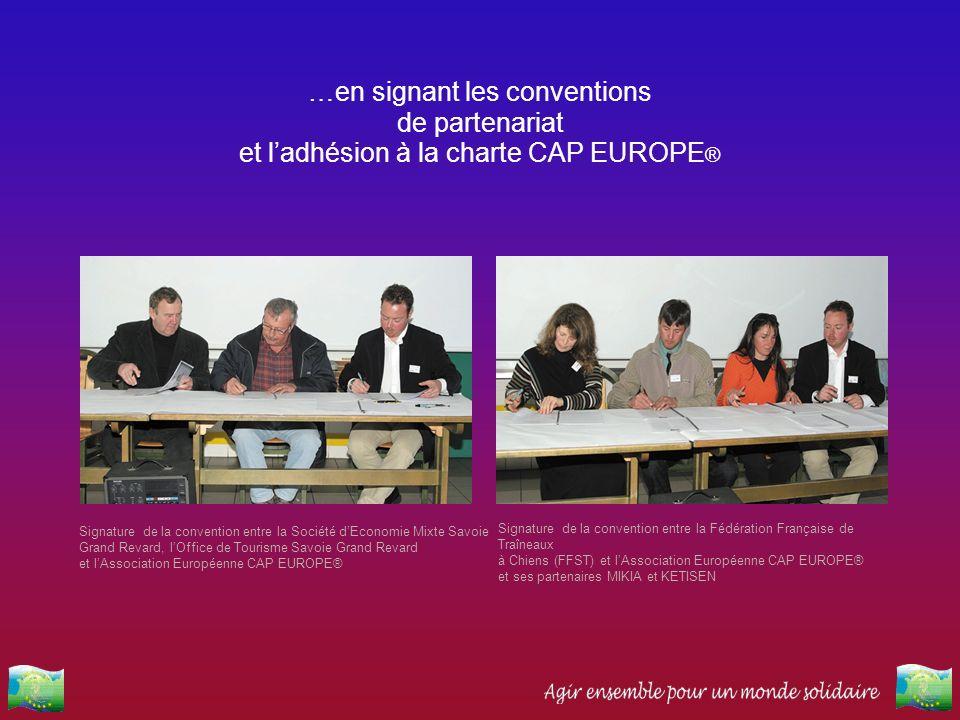 …en signant les conventions de partenariat et ladhésion à la charte CAP EUROPE ® Signature de la convention entre la Société dEconomie Mixte Savoie Gr
