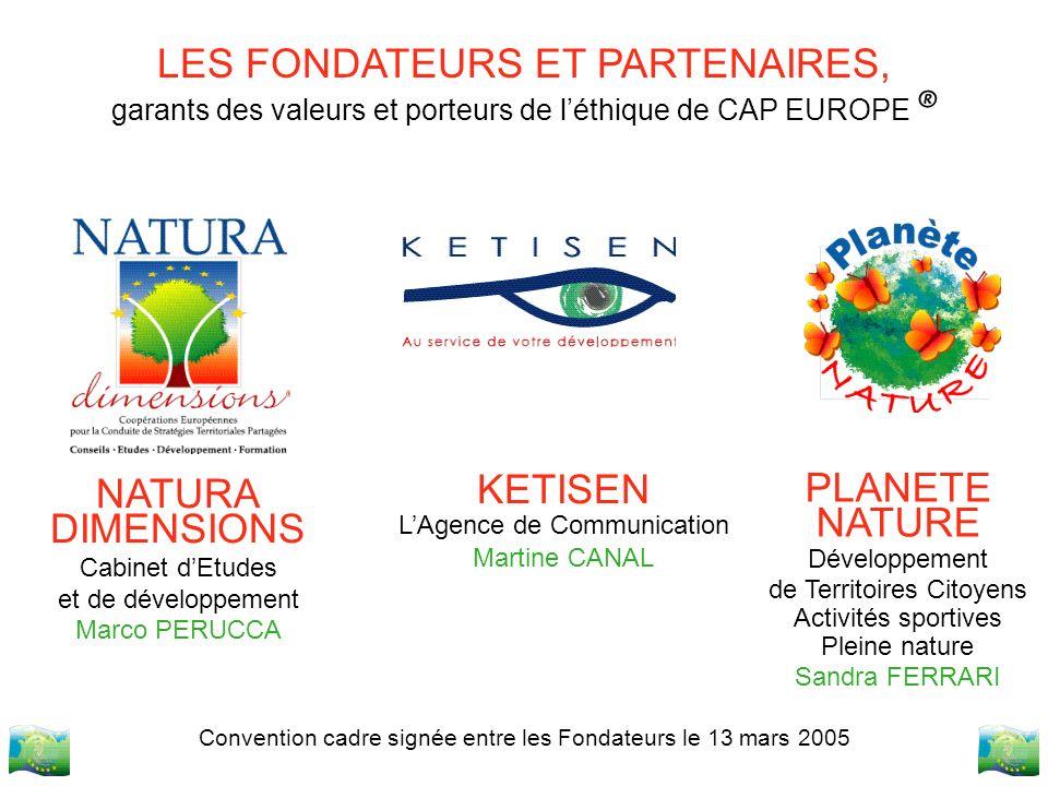 LES FONDATEURS ET PARTENAIRES, garants des valeurs et porteurs de léthique de CAP EUROPE ® Convention cadre signée entre les Fondateurs le 13 mars 200