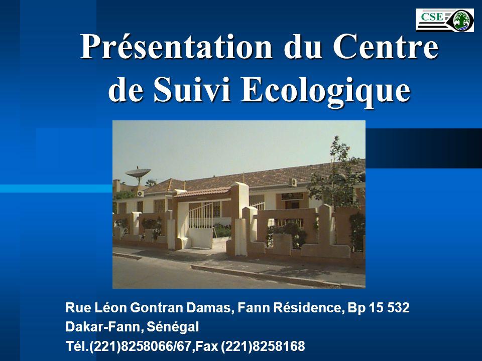 Présentation du Centre de Suivi Ecologique Rue Léon Gontran Damas, Fann Résidence, Bp 15 532 Dakar-Fann, Sénégal Tél.(221)8258066/67,Fax (221)8258168