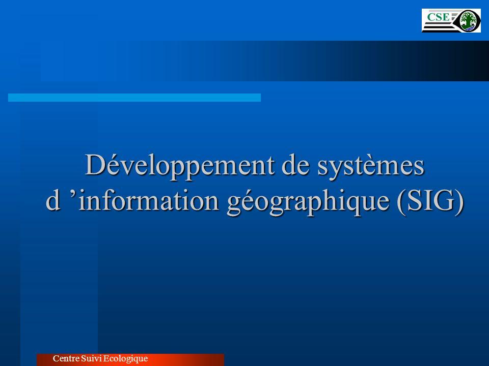 Développement de systèmes d information géographique (SIG) Centre Suivi Ecologique