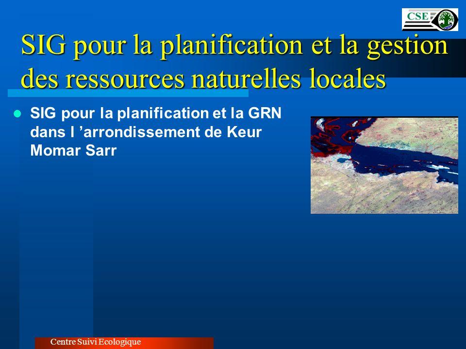 SIG pour la planification et la gestion des ressources naturelles locales Centre Suivi Ecologique SIG pour la planification et la GRN dans l arrondiss