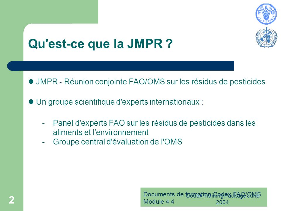 Documents de formation Codex FAO/OMS Module 4.4 Codex Training Package June 2004 2 Qu est-ce que la JMPR .