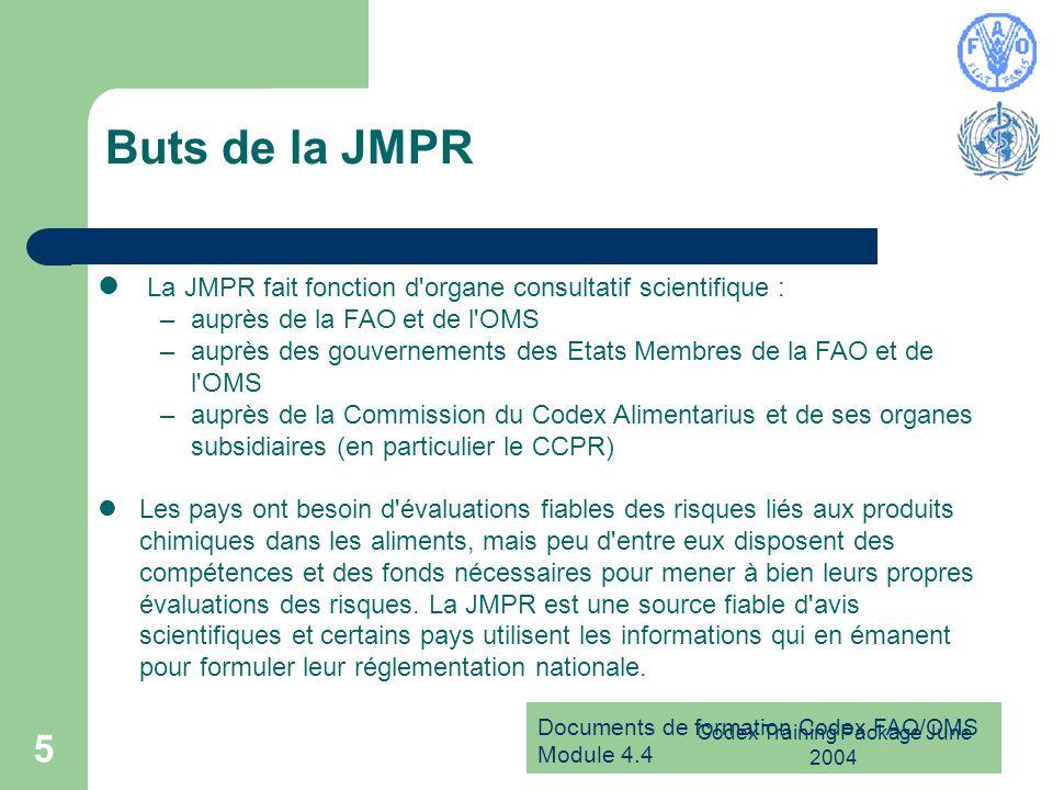 Documents de formation Codex FAO/OMS Module 4.4 Codex Training Package June 2004 5 Buts de la JMPR La JMPR fait fonction d'organe consultatif scientif