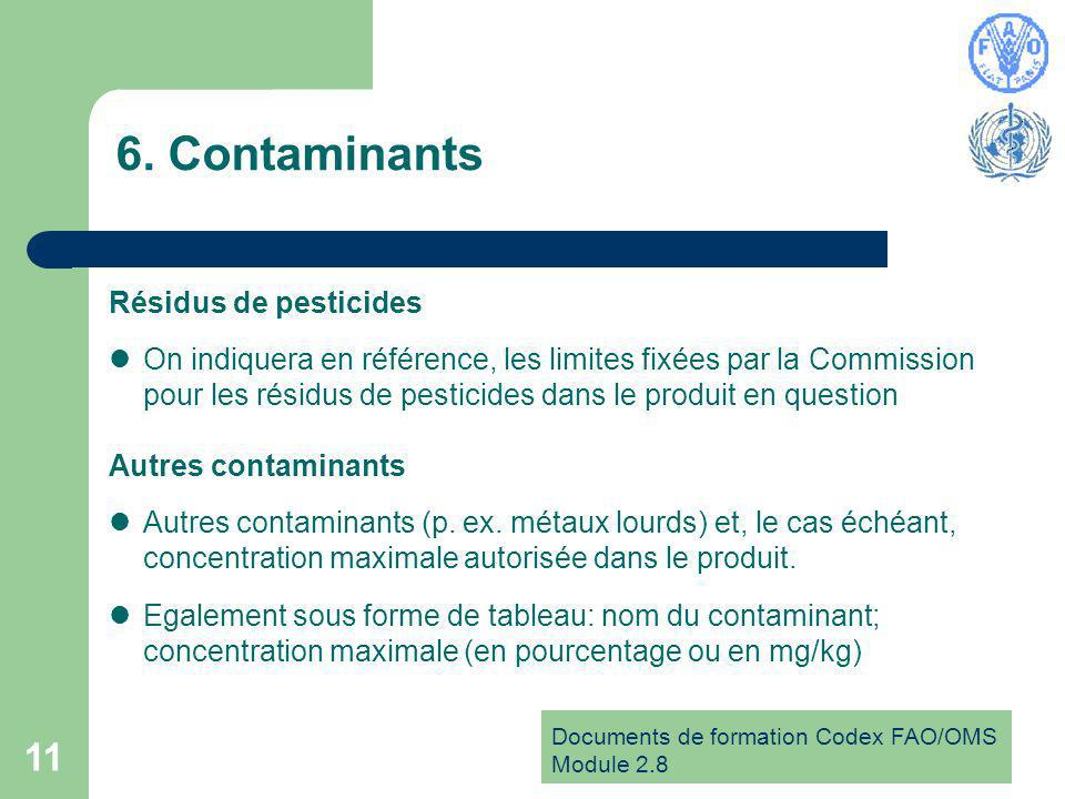 Documents de formation Codex FAO/OMS Module 2.8 11 6. Contaminants Résidus de pesticides On indiquera en référence, les limites fixées par la Commissi