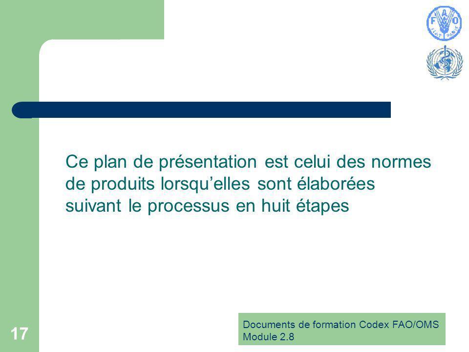 Documents de formation Codex FAO/OMS Module 2.8 17 Ce plan de présentation est celui des normes de produits lorsquelles sont élaborées suivant le processus en huit étapes