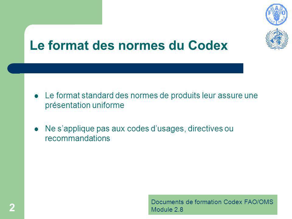 Documents de formation Codex FAO/OMS Module 2.8 2 Le format des normes du Codex Le format standard des normes de produits leur assure une présentation uniforme Ne sapplique pas aux codes dusages, directives ou recommandations